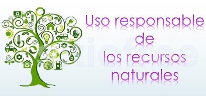 Uso responsable de los recursos naturales